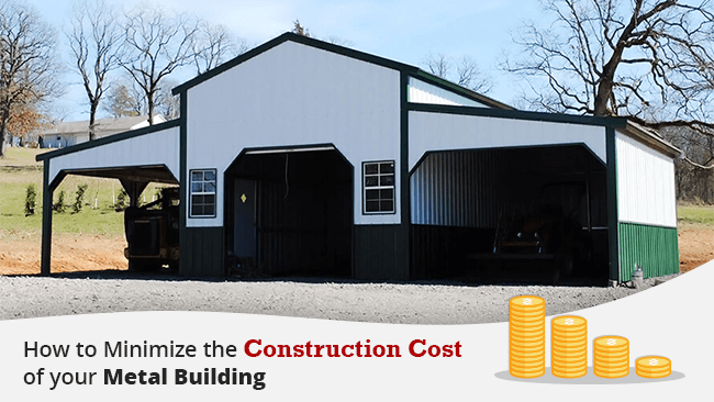 How to Minimize the Construction Cost of Your Metal Building