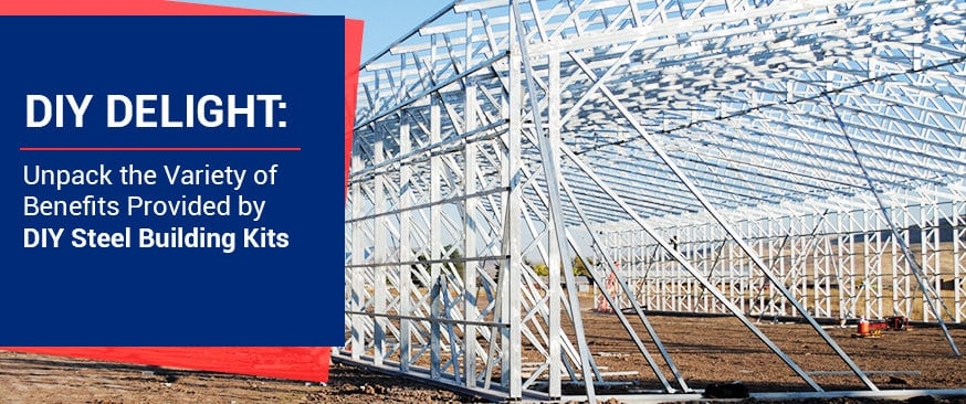 DIY Delight: Unpack the Variety of Benefits Provided by DIY Steel Building Kits