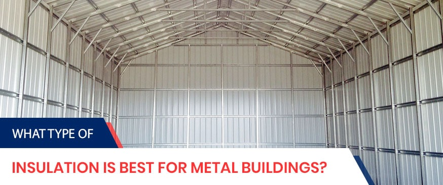 What Type of Insulation is Best for Metal Buildings?