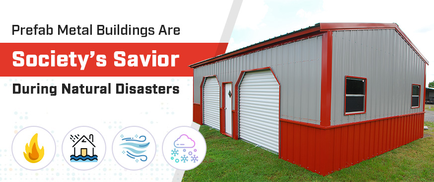 Prefab Metal Buildings Are Society's Savior During Natural Disasters