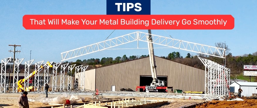 Tips That Will Make Your Metal Building Delivery Go Smoothly