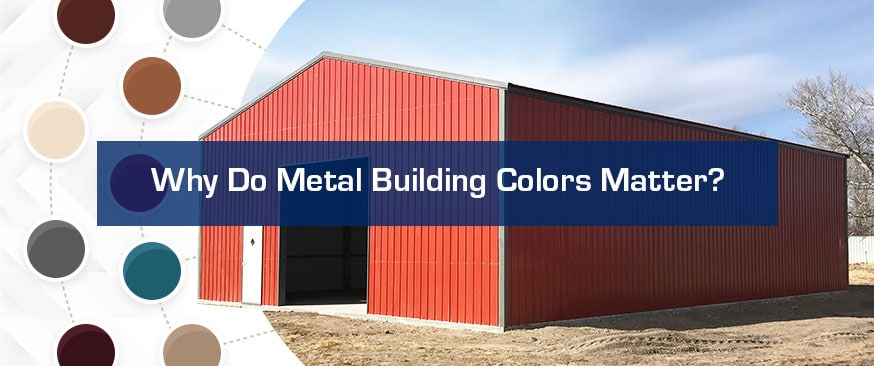 Why Do Metal Building Colors Matter?