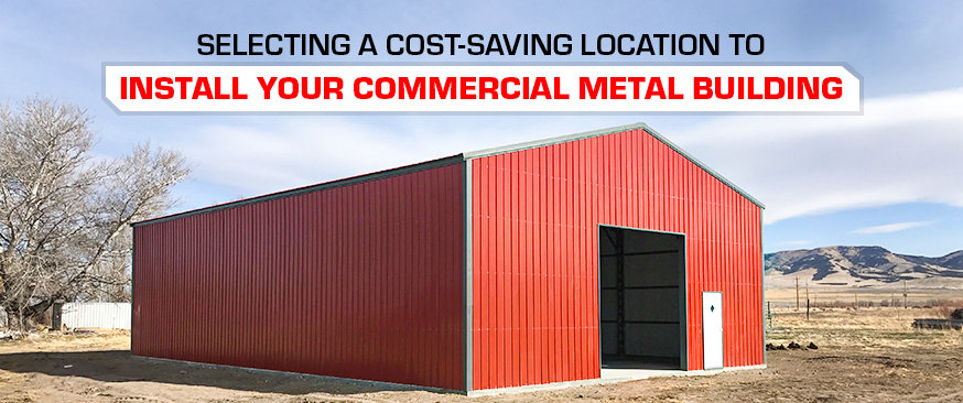 Selecting a Cost-Saving Location to Install Your Commercial Metal Building
