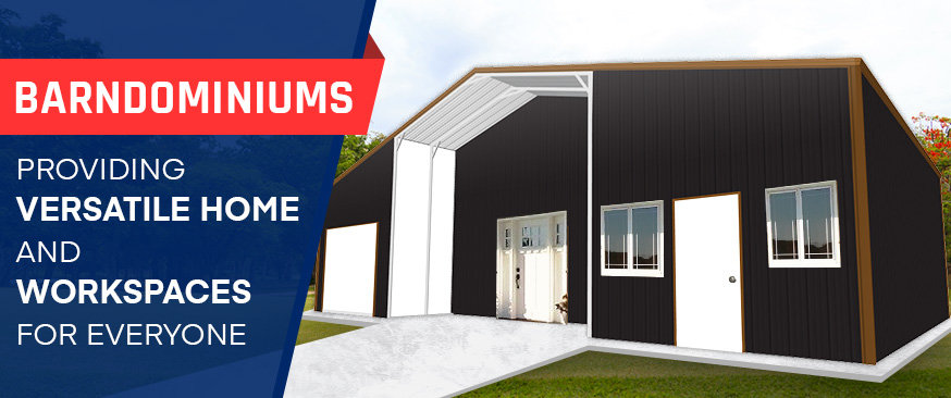 Barndominiums – Providing Versatile Home and Workspaces for Everyone