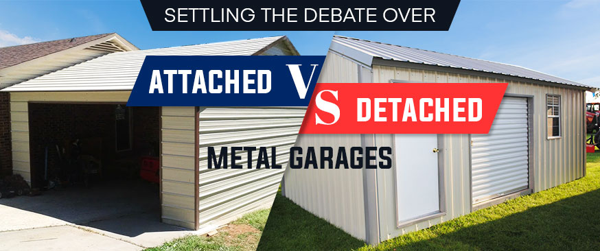 Settling the Debate over Attached vs. Detached Metal Garages