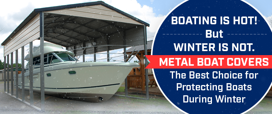 Boating is Hot! But Winter is Not. Metal Boat Covers: The Best Choice for Protecting Boats During Winter