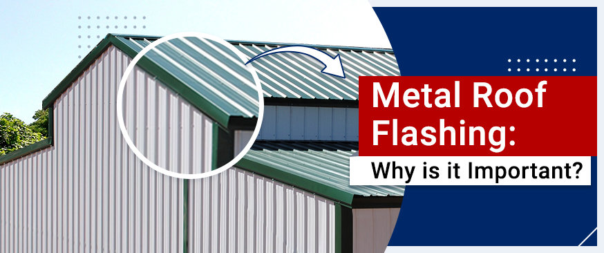 Metal Roof Flashing: Why is it Important?