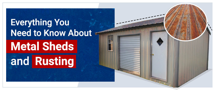 Everything You Need to Know About Metal Sheds and Rusting