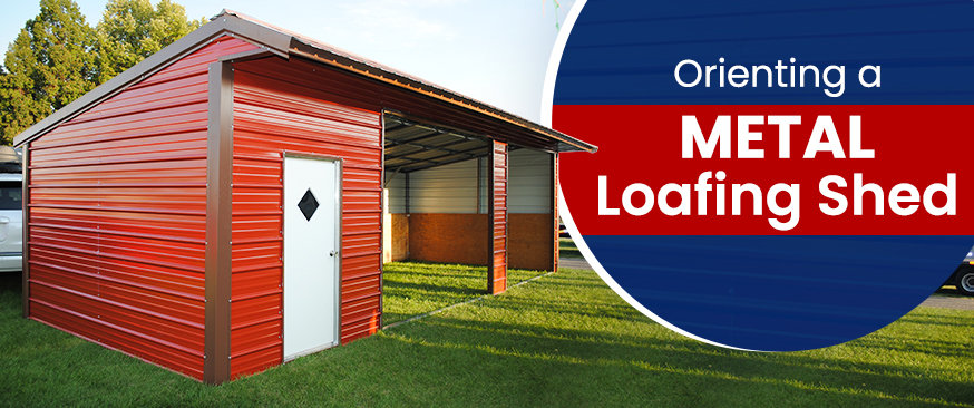 Orienting a Metal Loafing Shed