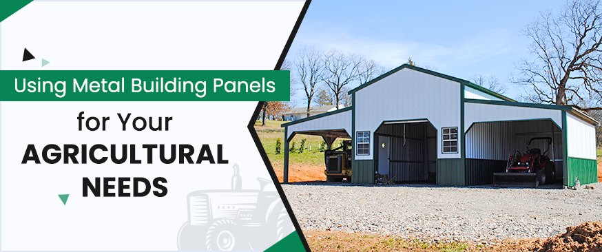 Using Metal Building Panels for Your Agricultural Needs