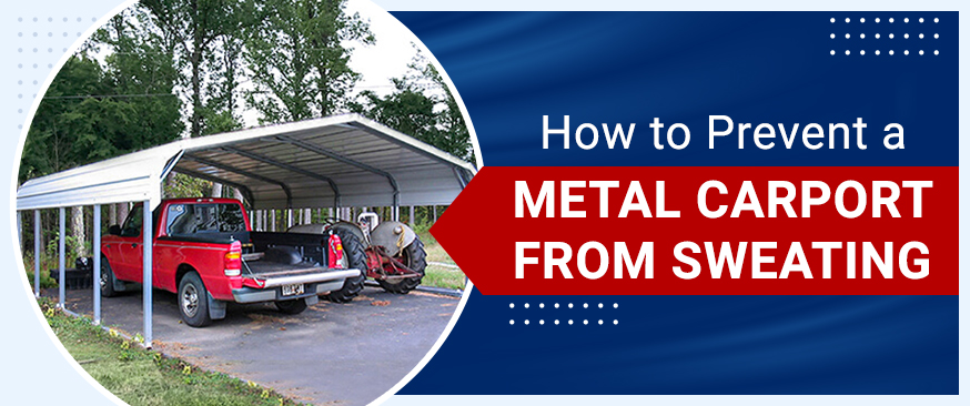 How to Prevent a Metal Carport from Sweating