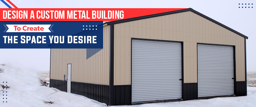 Design a Custom Metal Building to Create the Space You Desire