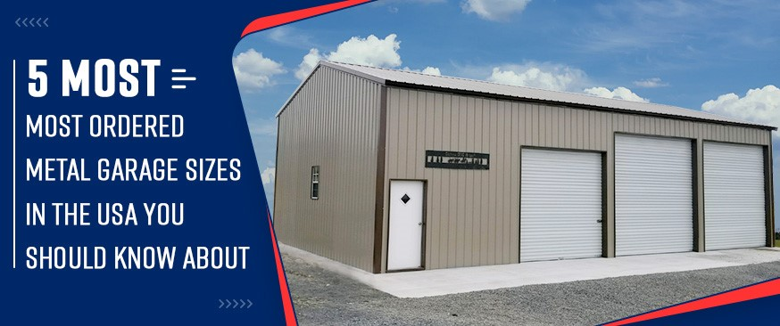 5 Most Ordered Metal Garage Sizes in the USA You Should Know About