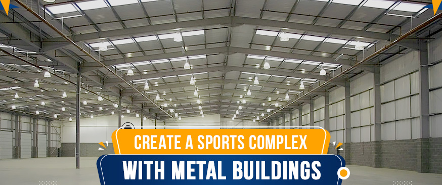Create a Sports Complex with Metal Buildings