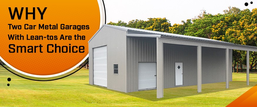 Why Two Car Metal Garages With Lean-tos Are the Smart Choice