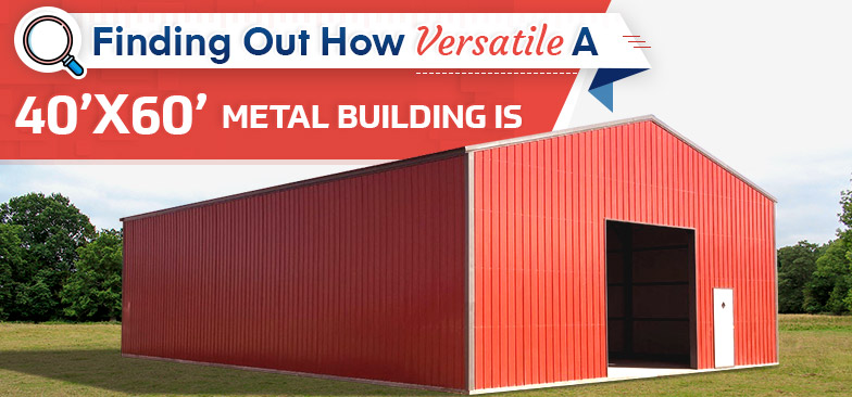 Finding Out How Versatile a 40x60 Metal Building Is
