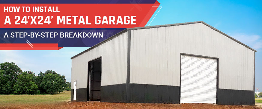 How to Install a 24X24 Metal Garage: A Step-by-Step Breakdown