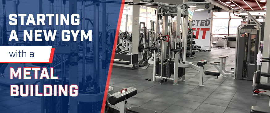 Starting a New Gym with a Metal Building